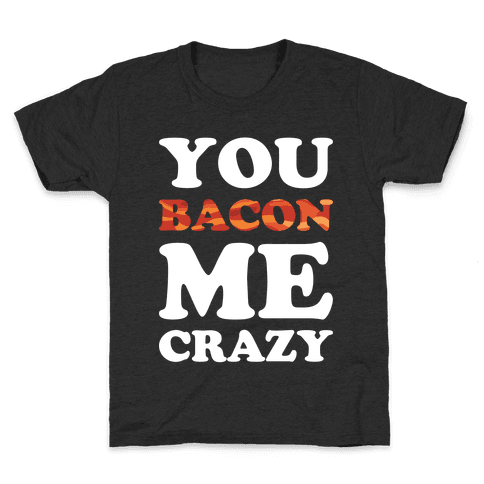 You Bacon Me Crazy Kids T-Shirt