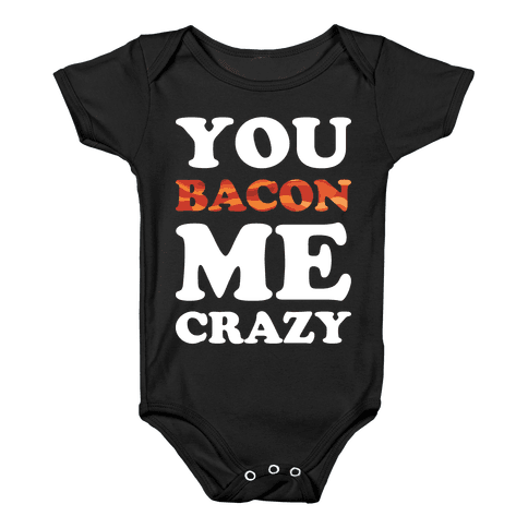 You Bacon Me Crazy Baby Onesy