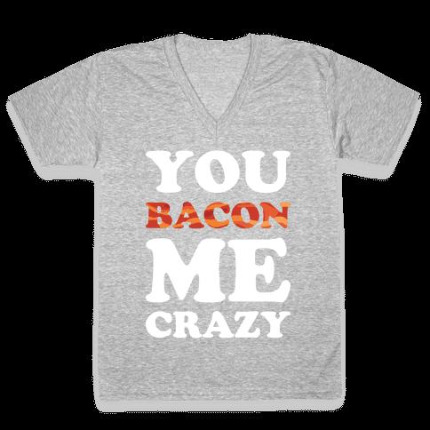 You Bacon Me Crazy V-Neck Tee Shirt