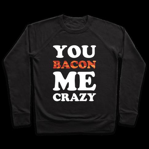 You Bacon Me Crazy Pullover
