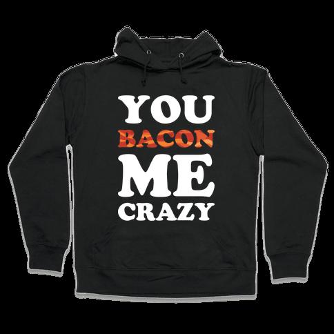 You Bacon Me Crazy Hooded Sweatshirt