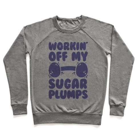 Workin' Off My Sugar Plumps Pullover