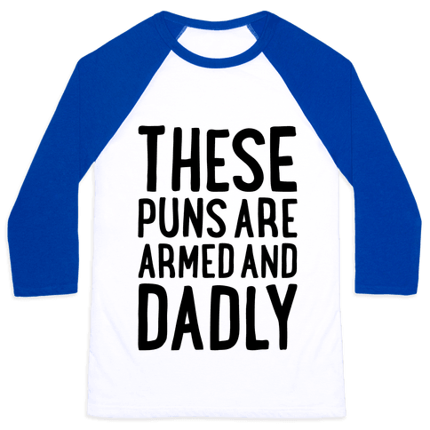 These Puns Are Armed And Dadly Baseball Tee