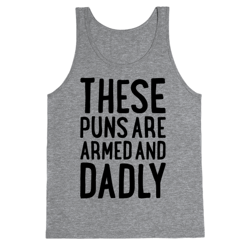 These Puns Are Armed And Dadly Tank Top