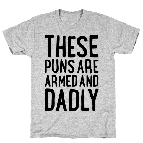 These Puns Are Armed And Dadly Mens T-Shirt
