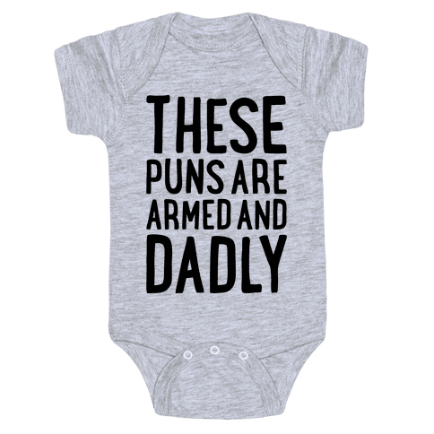 These Puns Are Armed And Dadly Baby Onesy