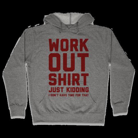 Workout Shirt - Just Kidding Hooded Sweatshirt