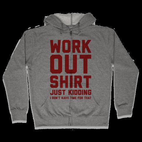 Workout Shirt - Just Kidding Zip Hoodie
