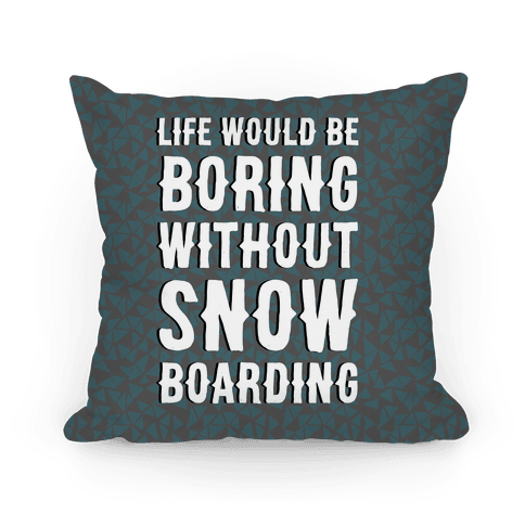 Life Would Be Boring Without Snowboarding Pillow
