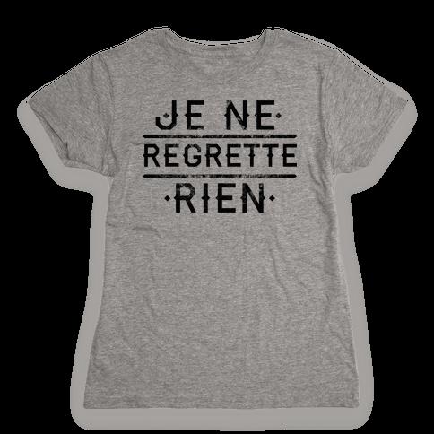 Je Ne Regrette Rien Womens T-Shirt