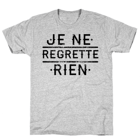 Je Ne Regrette Rien Mens T-Shirt