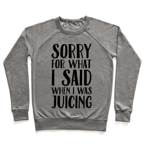 Sorry For What I Said When I Was Juicing Pullover