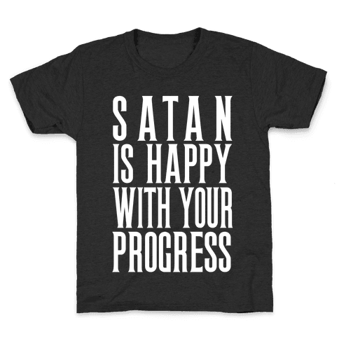 Satan is Happy With Your Progress Kids T-Shirt
