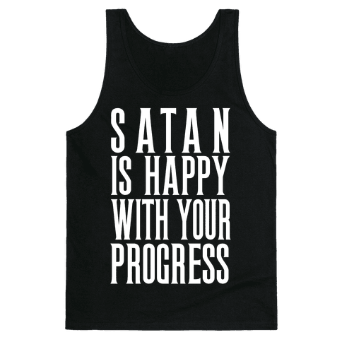 Satan is Happy With Your Progress Tank Top