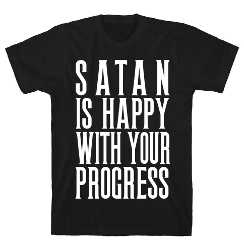 Satan is Happy With Your Progress Mens T-Shirt