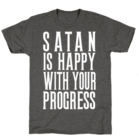 Satan is Happy With Your Progress T-Shirt