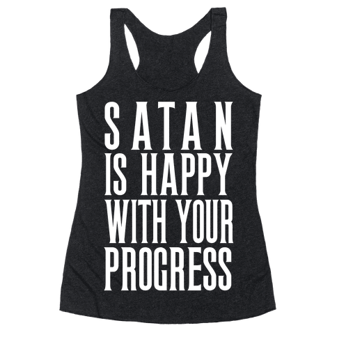 Satan is Happy With Your Progress Racerback Tank Top
