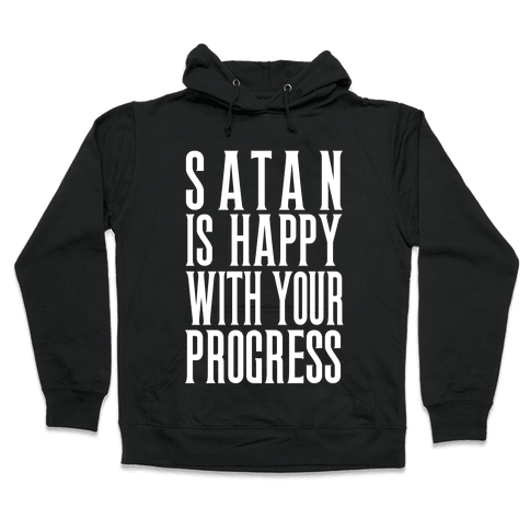 Satan is Happy With Your Progress Hooded Sweatshirt