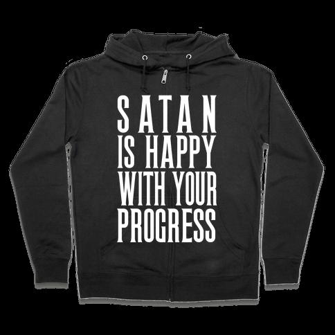 Satan is Happy With Your Progress Zip Hoodie