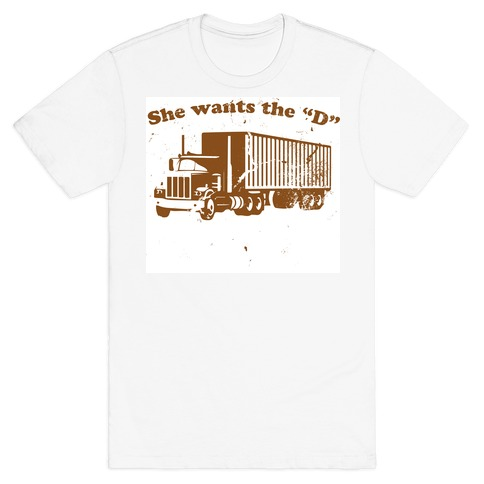 She Wants the D(iesel) T-Shirt
