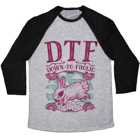 DTF Down to Frolic Baseball Tee