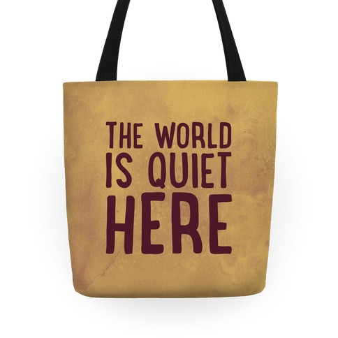The World Is Quiet Here Tote