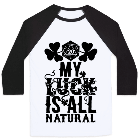 My Luck Is All Natural Baseball Tee