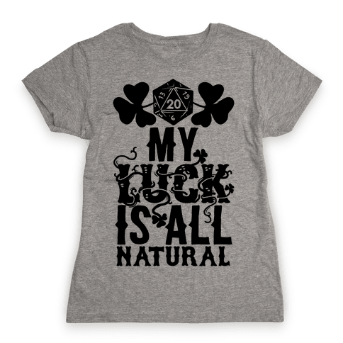 My Luck Is All Natural Womens T-Shirt