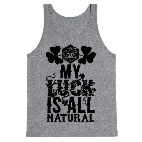 My Luck Is All Natural Tank Top