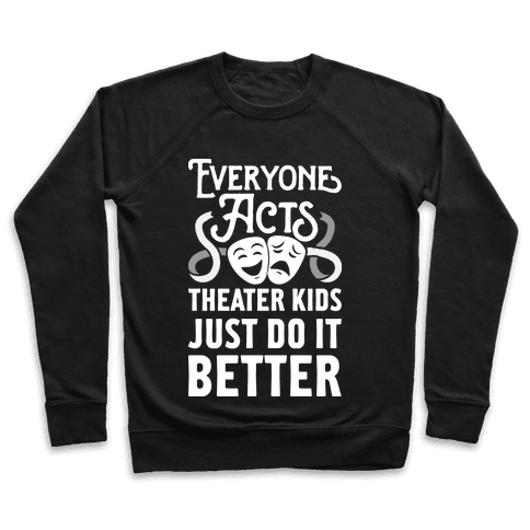 Theater Kids Do it Better Pullover