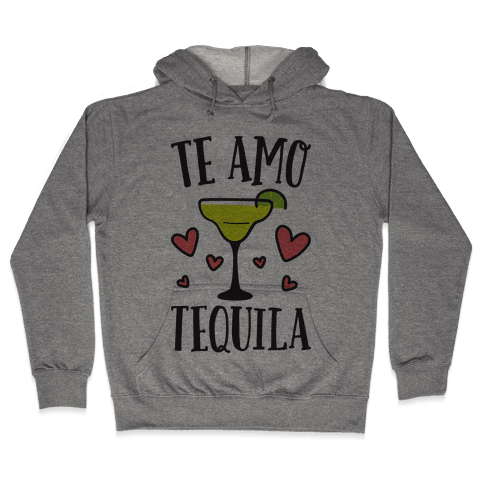Te Amo Tequila Hooded Sweatshirt