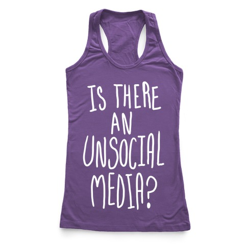 Is There An Unsocial Media? Racerback Tank Top