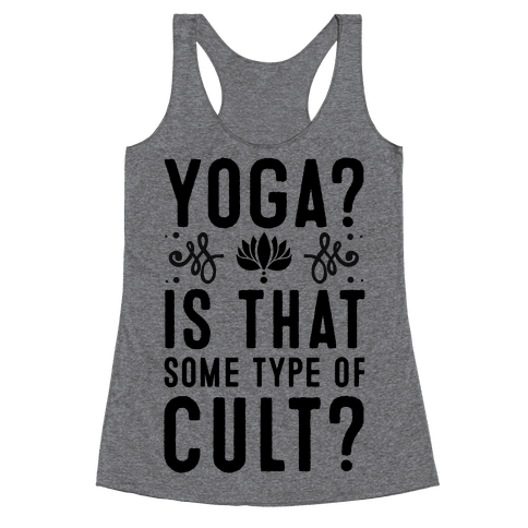 Yoga? Is That Some Type Of Cult Racerback Tank Top