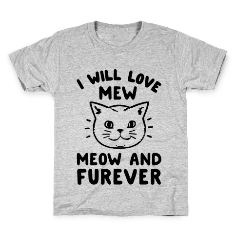 I Will Love Mew Meow and Furever Kids T-Shirt