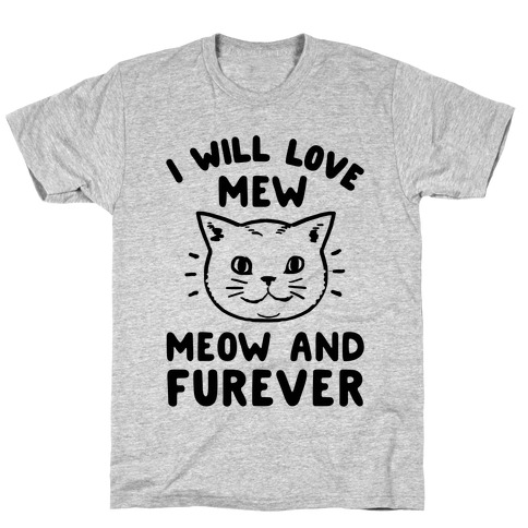 I Will Love Mew Meow and Furever T-Shirt