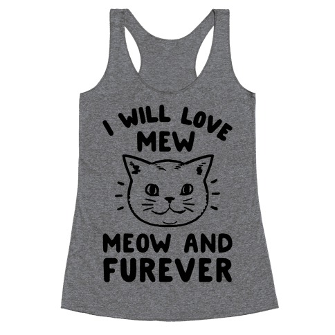 I Will Love Mew Meow and Furever Racerback Tank Top