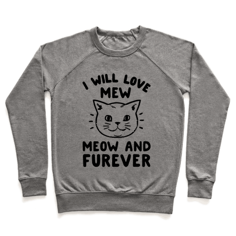 I Will Love Mew Meow and Furever Pullover
