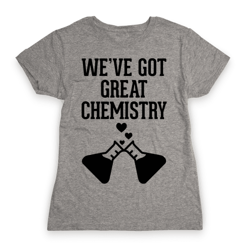 We've Got Great Chemistry Womens T-Shirt