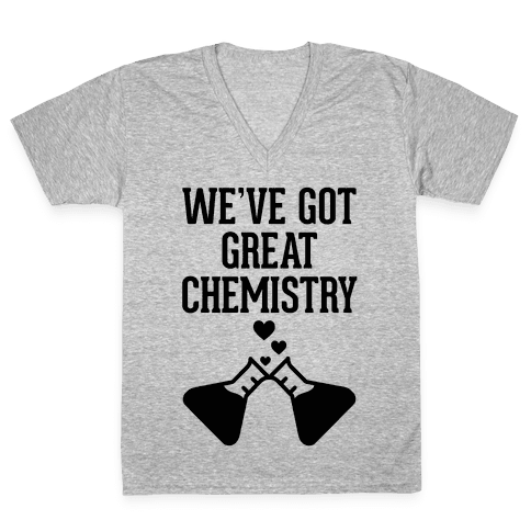We've Got Great Chemistry V-Neck Tee Shirt
