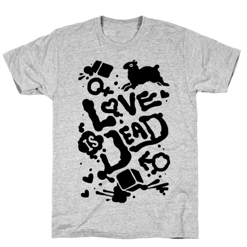 Love Is Dead T-Shirt