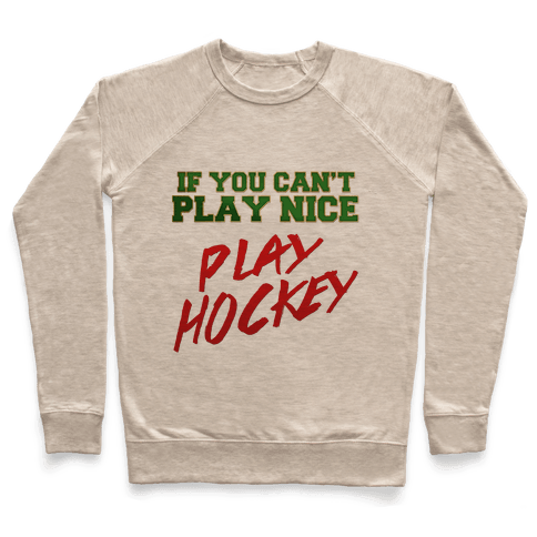 If You Can't Play Nice... Pullover