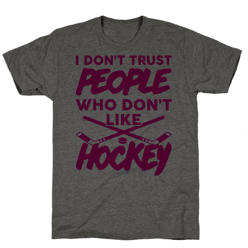 I Don't Trust People Who Don't Like Hockey