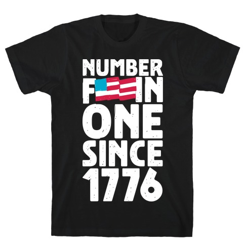 Number F***in One Since 1776 T-Shirt