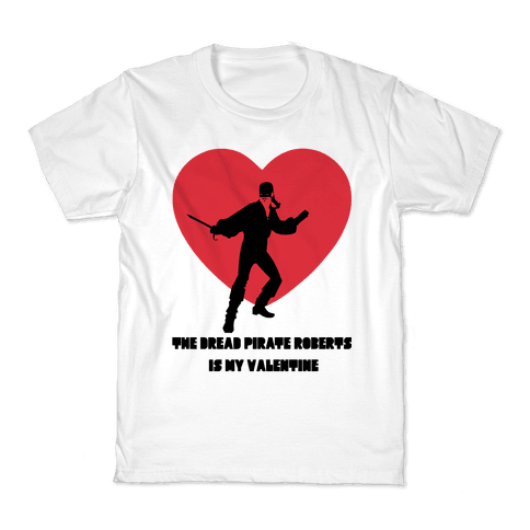 The Dread Pirate Roberts is my Valentine Kids T-Shirt