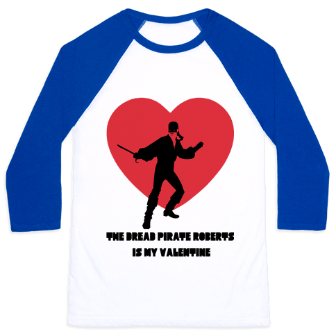 The Dread Pirate Roberts is my Valentine Baseball Tee