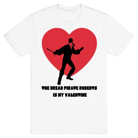 The Dread Pirate Roberts is my Valentine T-Shirt