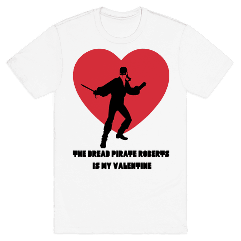 The Dread Pirate Roberts is my Valentine Mens T-Shirt