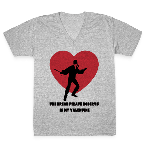 The Dread Pirate Roberts is my Valentine V-Neck Tee Shirt