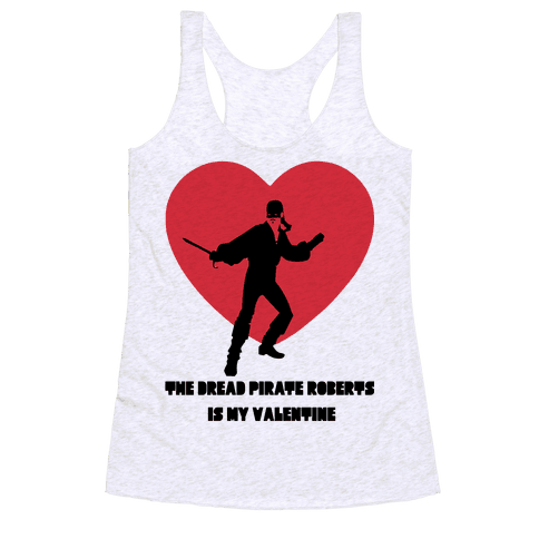 The Dread Pirate Roberts is my Valentine Racerback Tank Top