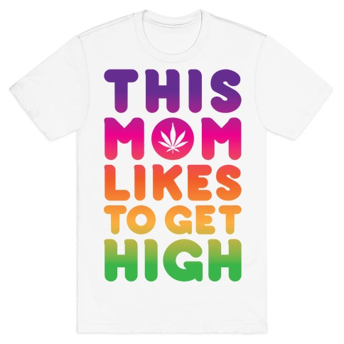 This Mom Likes To Get High Mens T-Shirt
